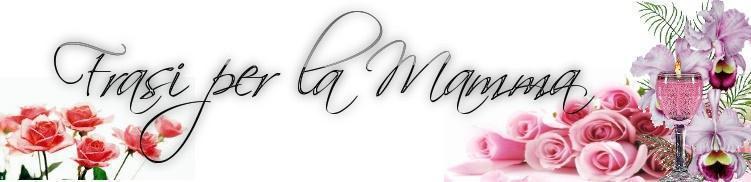 scritta Frasi per la festa della Mamma 2013